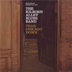 The Kilborn Alley Blues Band - Tear Chicago Down download flac mp3