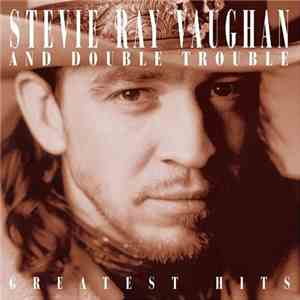 Stevie Ray Vaughan And Double Trouble - Greatest Hits download flac mp3