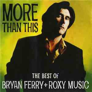 Bryan Ferry + Roxy Music - More Than This (The Best Of Bryan Ferry + Roxy Music) download flac mp3