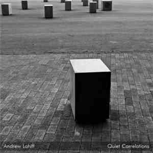 Andrew Lahiff - Quiet Correlations download flac mp3