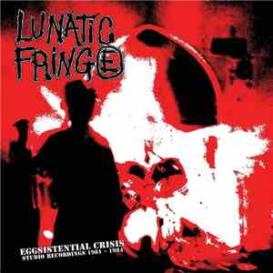 Lunatic Fringe  - Eggsistential Crisis. Studio Recordings 1981-1984 download flac mp3