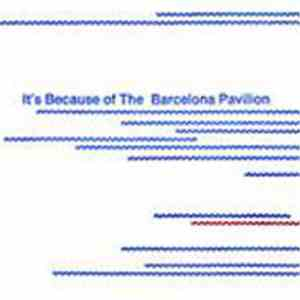 The Barcelona Pavilion - It's Because Of The Barcelona Pavilion download flac mp3