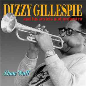 Dizzy Gillespie And His Sextets And Orchestra - Shaw 'Nuff download flac mp3