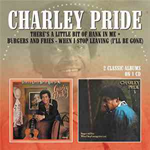 Charley Pride - There's A Little Bit Of Hank In Me + Burgers And Fries. When I Stop Leaving (I'll Be Gone) download flac mp3
